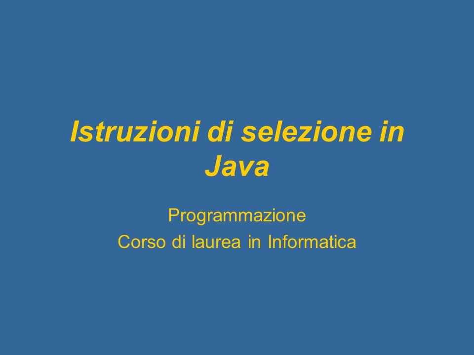 Istruzioni di selezione in Java Programmazione Corso di laurea in Informatica