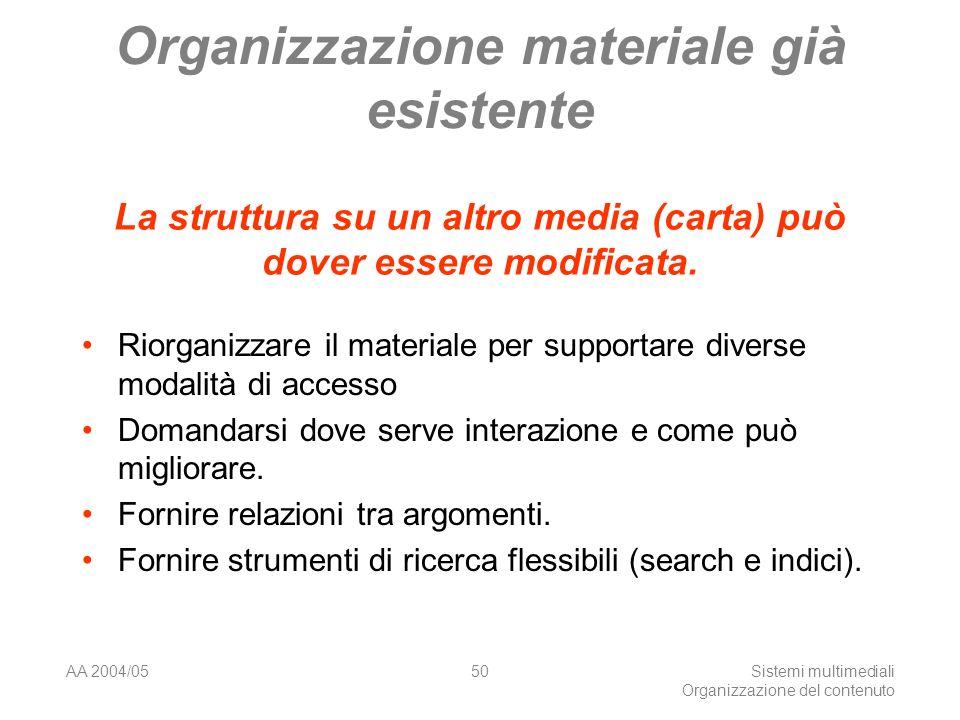 AA 2004/05Sistemi multimediali Organizzazione del contenuto 50 Organizzazione materiale già esistente Riorganizzare il materiale per supportare diverse modalità di accesso Domandarsi dove serve interazione e come può migliorare.