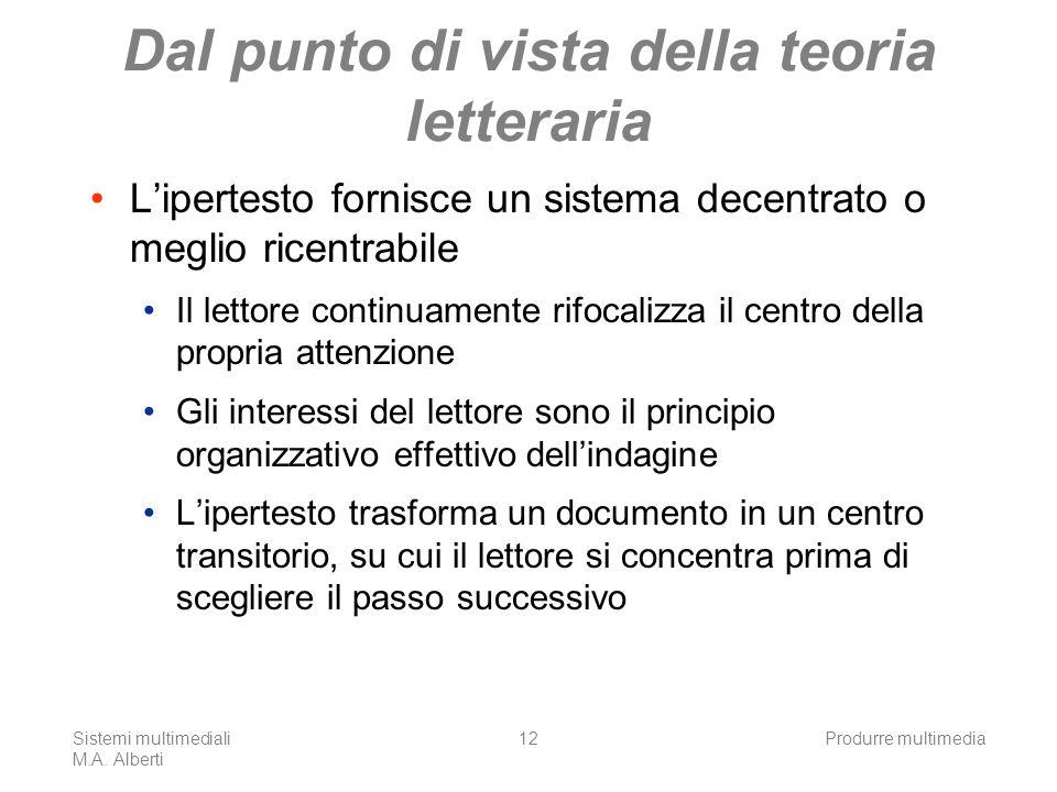 Sistemi multimediali M.A. Alberti Produrre multimedia12 Dal punto di vista della teoria letteraria Lipertesto fornisce un sistema decentrato o meglio