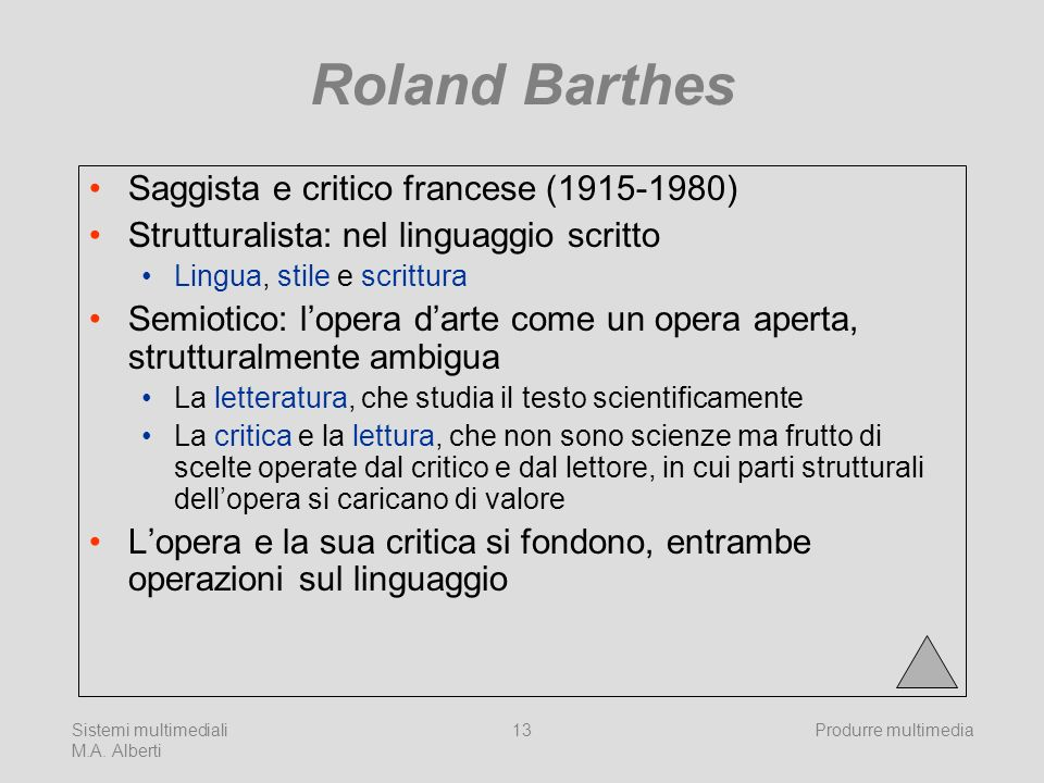 Sistemi multimediali M.A. Alberti Produrre multimedia13 Roland Barthes Saggista e critico francese (1915-1980) Strutturalista: nel linguaggio scritto