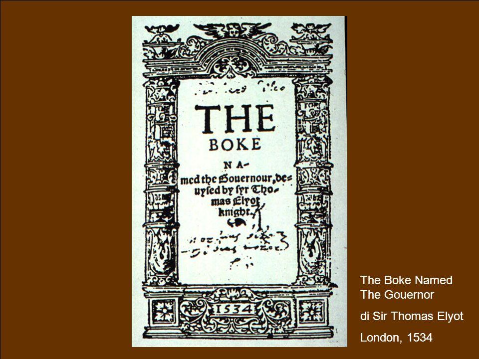 Sistemi multimediali M.A. Alberti Produrre multimedia38 The Boke Named The Gouernor di Sir Thomas Elyot London, 1534