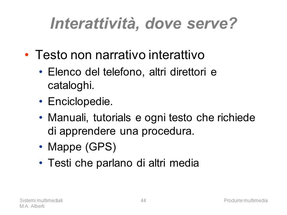 Sistemi multimediali M.A. Alberti Produrre multimedia44 Interattività, dove serve? Testo non narrativo interattivo Elenco del telefono, altri direttor