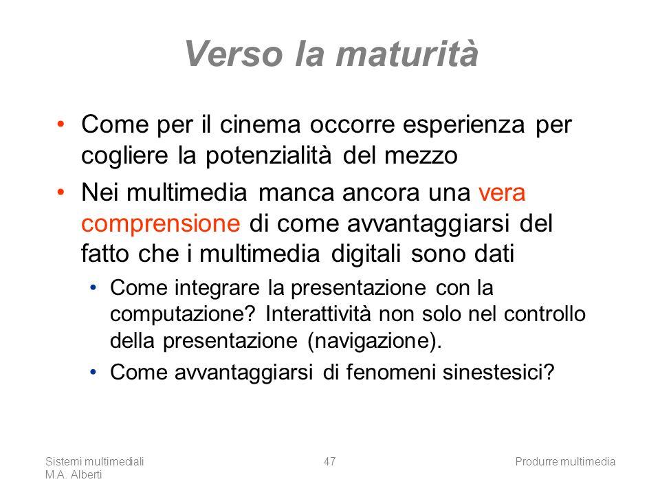 Sistemi multimediali M.A. Alberti Produrre multimedia47 Verso la maturità Come per il cinema occorre esperienza per cogliere la potenzialità del mezzo