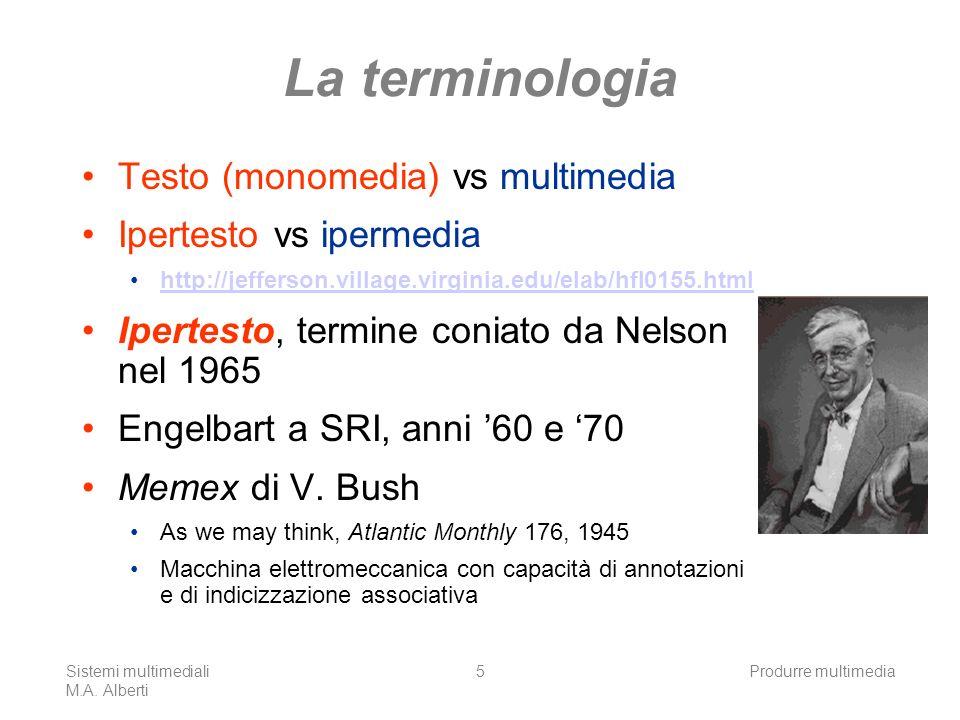 Sistemi multimediali M.A. Alberti Produrre multimedia5 La terminologia Testo (monomedia) vs multimedia Ipertesto vs ipermedia http://jefferson.village