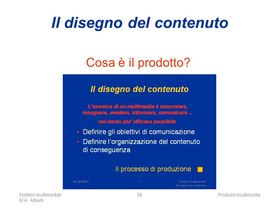 Sistemi multimediali M.A. Alberti Produrre multimedia56 Il disegno del contenuto Cosa è il prodotto?