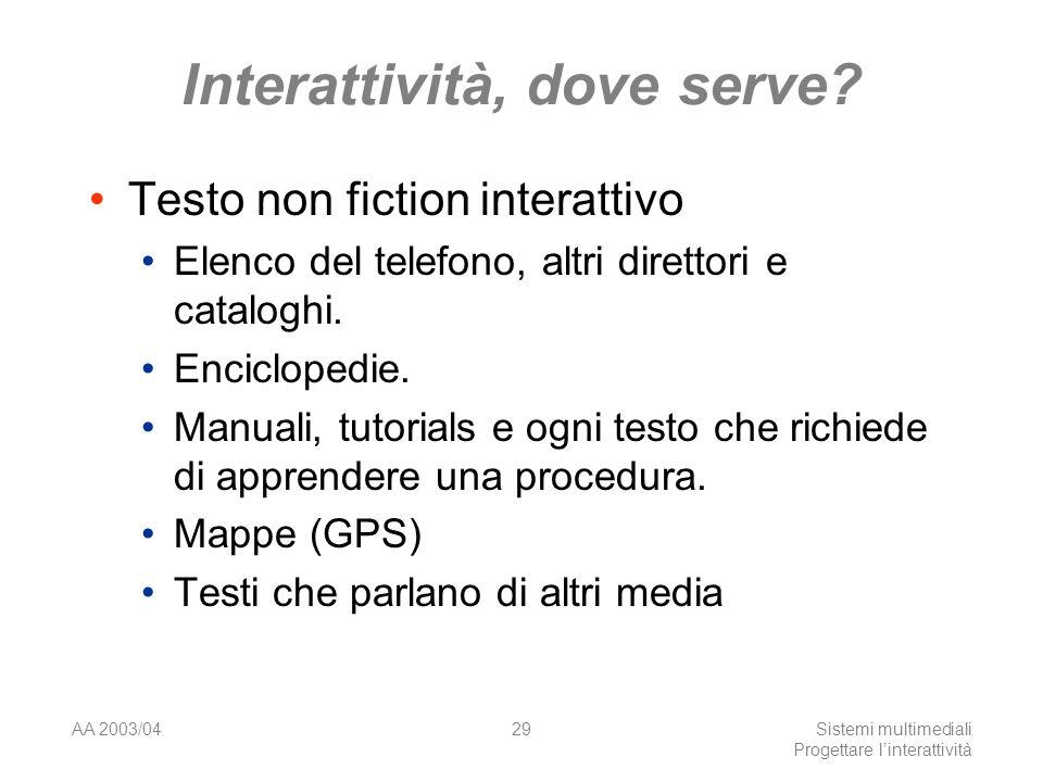 AA 2003/04Sistemi multimediali Progettare linterattività 29 Interattività, dove serve.