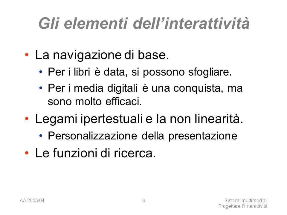 AA 2003/04Sistemi multimediali Progettare linterattività 8 Gli elementi dellinterattività La navigazione di base.