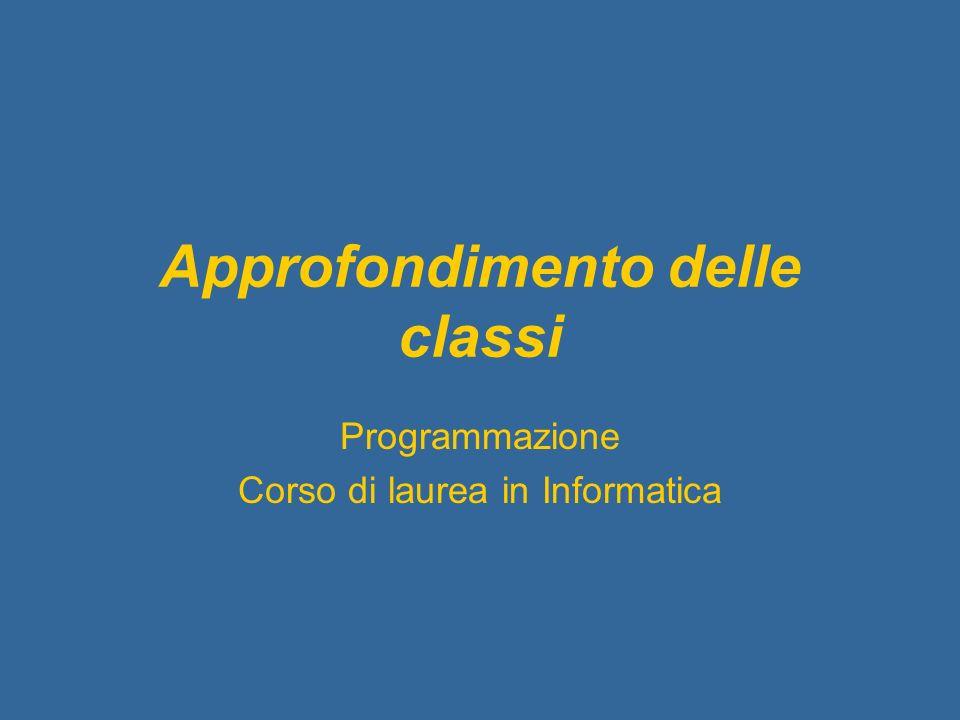 Approfondimento delle classi Programmazione Corso di laurea in Informatica