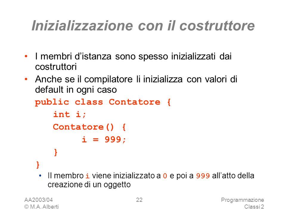 AA2003/04 © M.A. Alberti Programmazione Classi 2 22 Inizializzazione con il costruttore I membri distanza sono spesso inizializzati dai costruttori An
