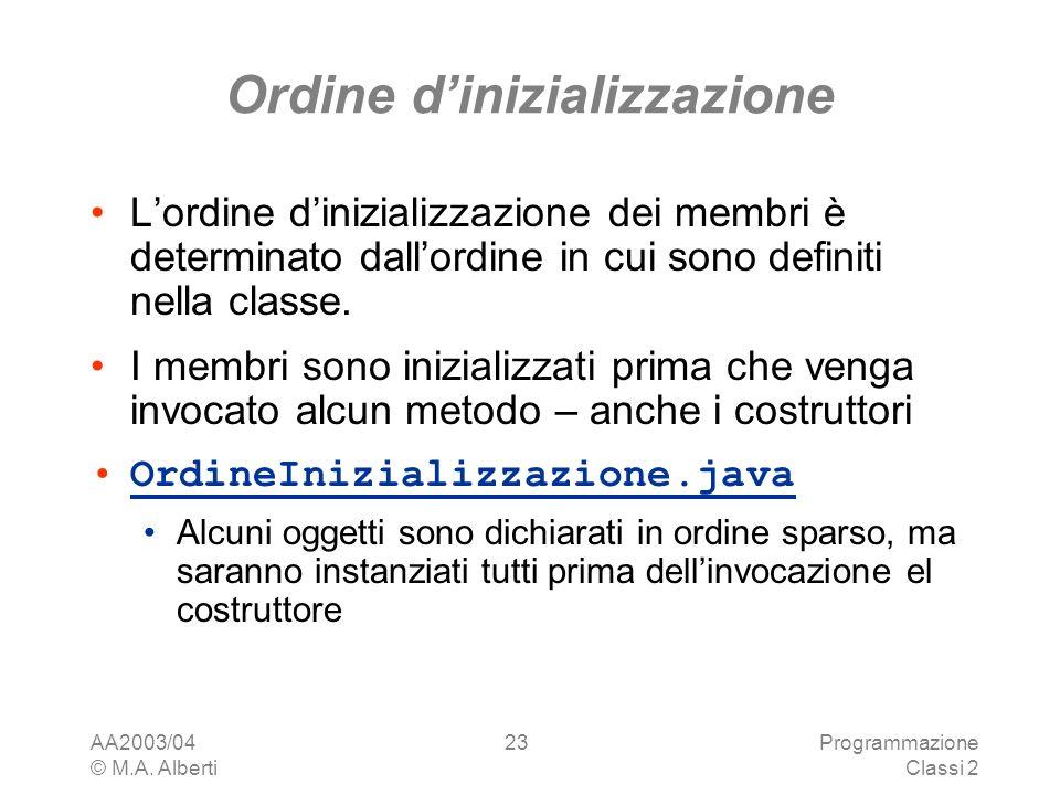 AA2003/04 © M.A. Alberti Programmazione Classi 2 23 Ordine dinizializzazione Lordine dinizializzazione dei membri è determinato dallordine in cui sono