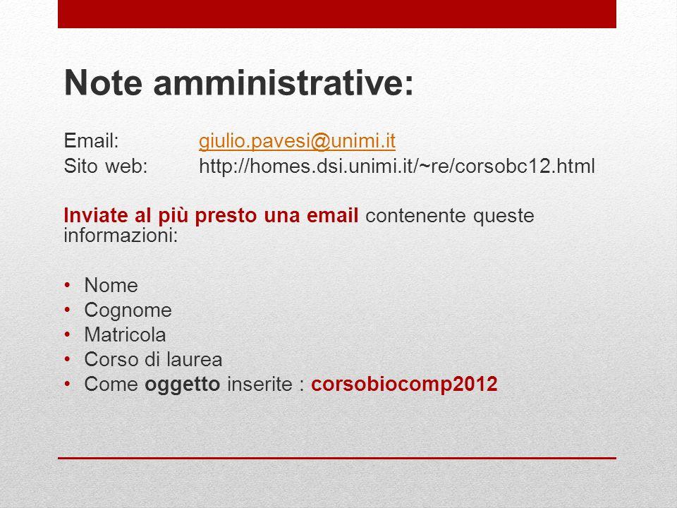 Note amministrative: Email:giulio.pavesi@unimi.itgiulio.pavesi@unimi.it Sito web:http://homes.dsi.unimi.it/~re/corsobc12.html Inviate al più presto un
