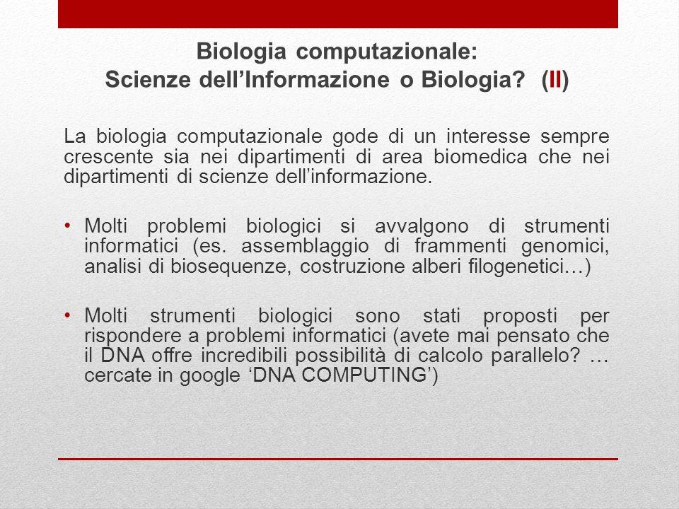 La biologia computazionale gode di un interesse sempre crescente sia nei dipartimenti di area biomedica che nei dipartimenti di scienze dellinformazio