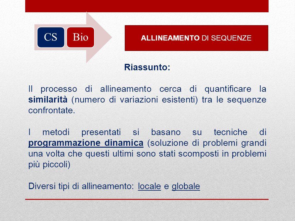 BioCS ALLINEAMENTO DI SEQUENZE Riassunto: Il processo di allineamento cerca di quantificare la similarità (numero di variazioni esistenti) tra le sequ