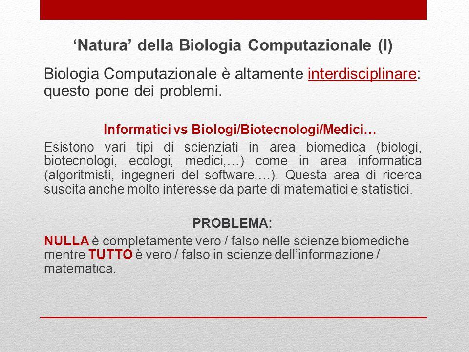 Biologia Computazionale è altamente interdisciplinare: questo pone dei problemi. Informatici vs Biologi/Biotecnologi/Medici… Esistono vari tipi di sci