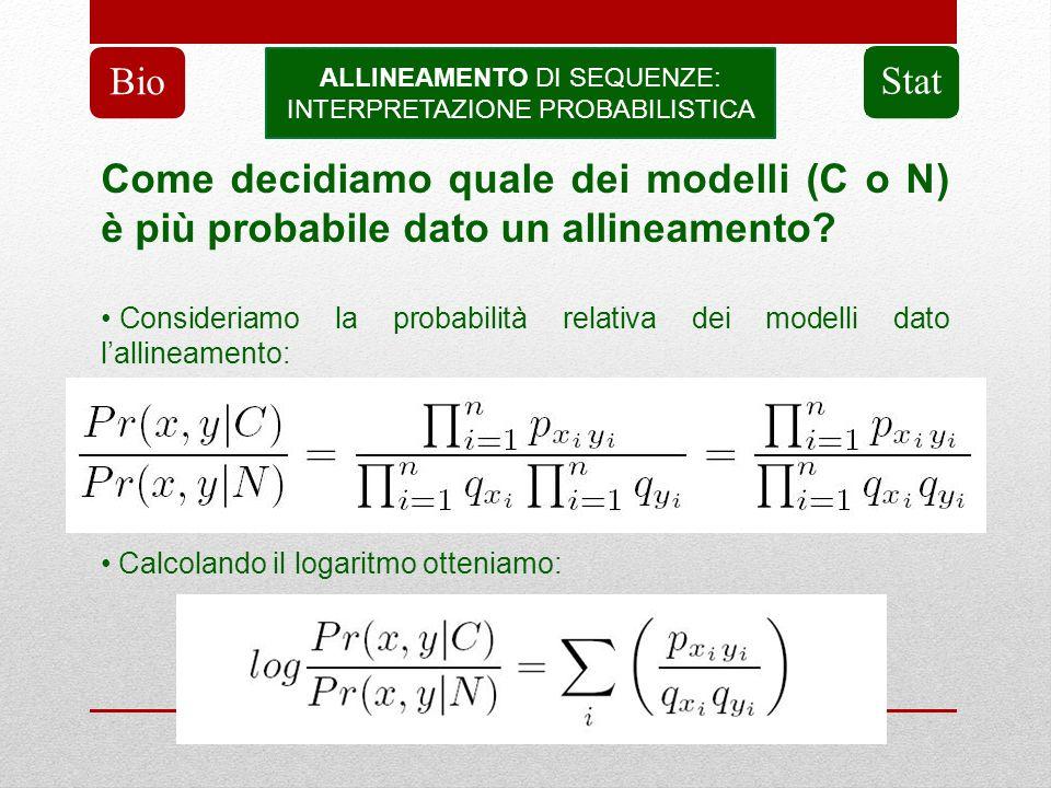 ALLINEAMENTO DI SEQUENZE: INTERPRETAZIONE PROBABILISTICA Bio Stat Come decidiamo quale dei modelli (C o N) è più probabile dato un allineamento? Consi