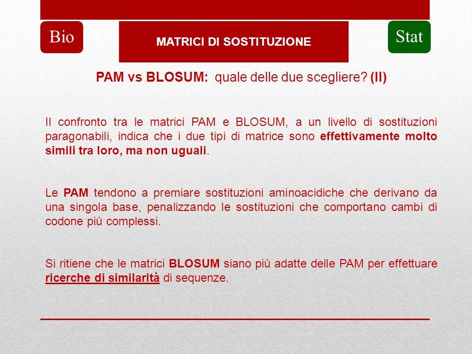 MATRICI DI SOSTITUZIONE Bio Stat PAM vs BLOSUM: quale delle due scegliere? (II) Il confronto tra le matrici PAM e BLOSUM, a un livello di sostituzioni