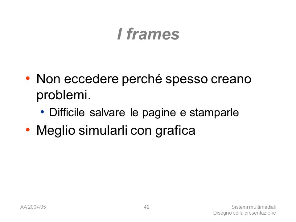 AA 2004/05Sistemi multimediali Disegno della presentazione 41