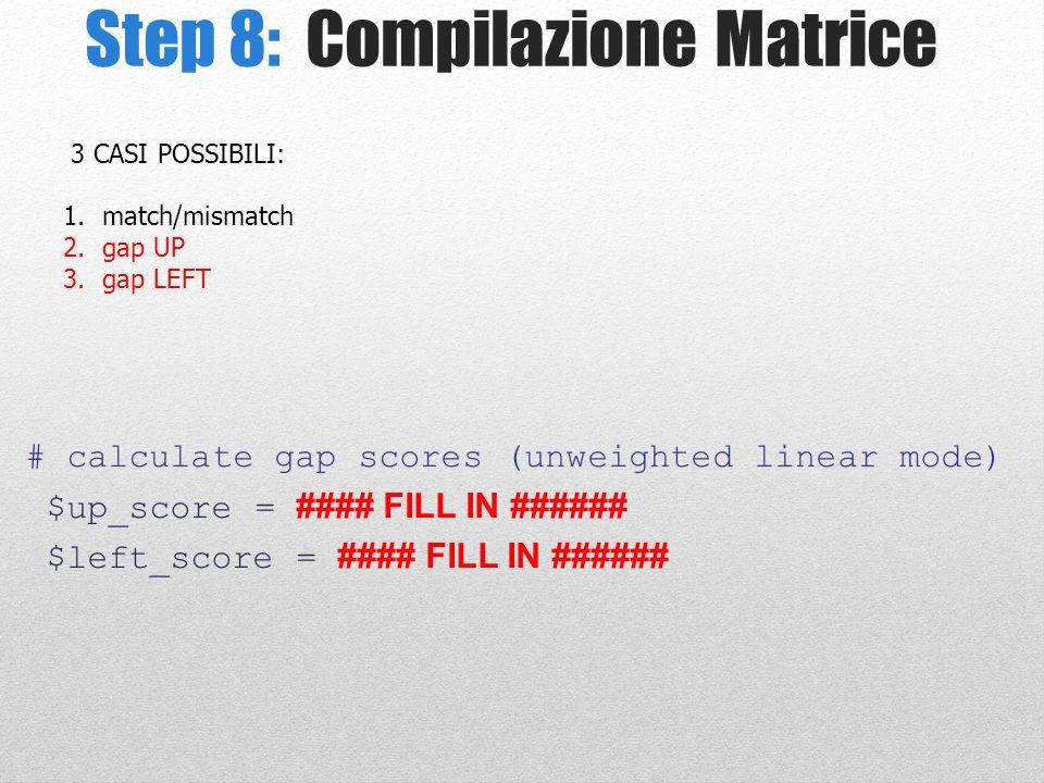 Step 8: Compilazione Matrice # calculate gap scores (unweighted linear mode) $up_score = #### FILL IN ###### $left_score = #### FILL IN ###### 3 CASI