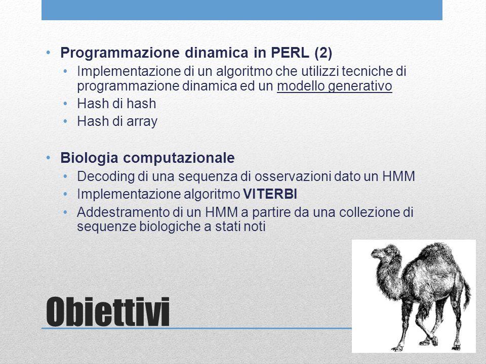 Obiettivi Programmazione dinamica in PERL (2) Implementazione di un algoritmo che utilizzi tecniche di programmazione dinamica ed un modello generativ