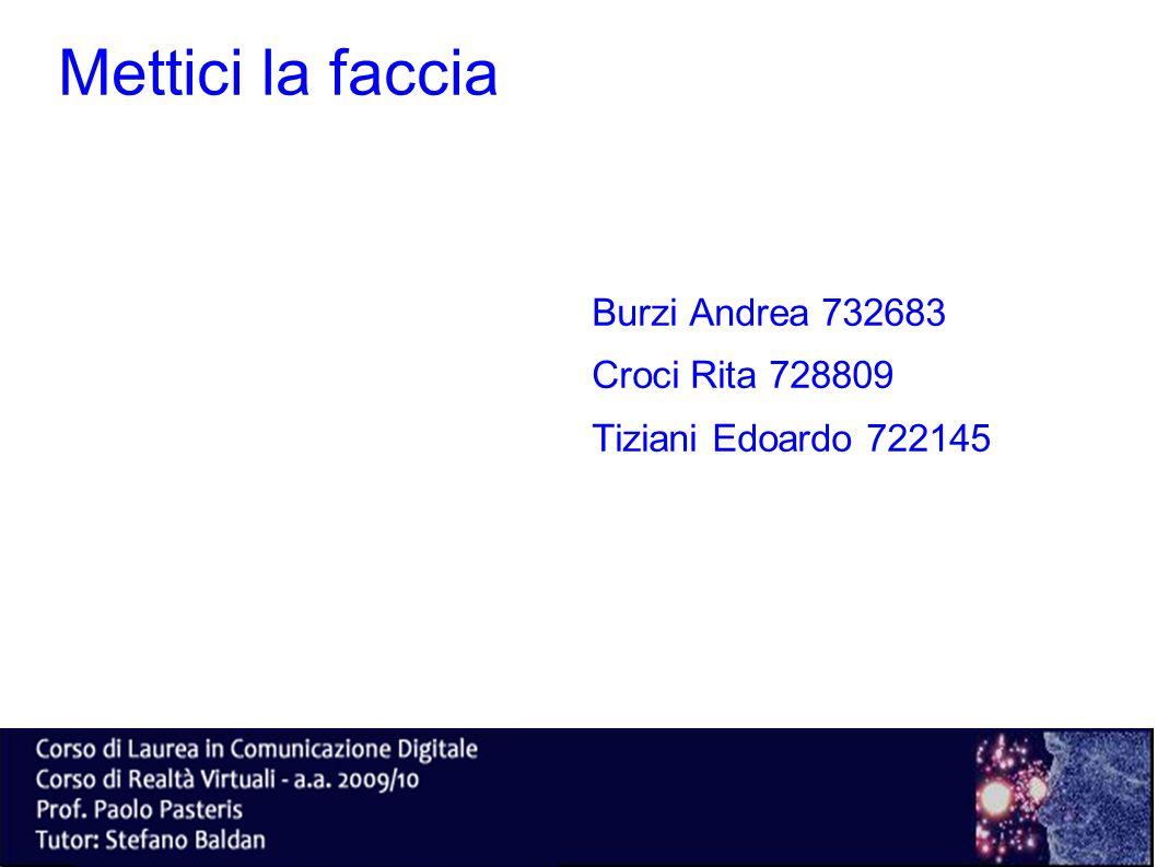 Mettici la faccia Burzi Andrea 732683 Croci Rita 728809 Tiziani Edoardo 722145