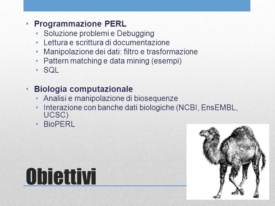 Obiettivi Programmazione PERL Soluzione problemi e Debugging Lettura e scrittura di documentazione Manipolazione dei dati: filtro e trasformazione Pat