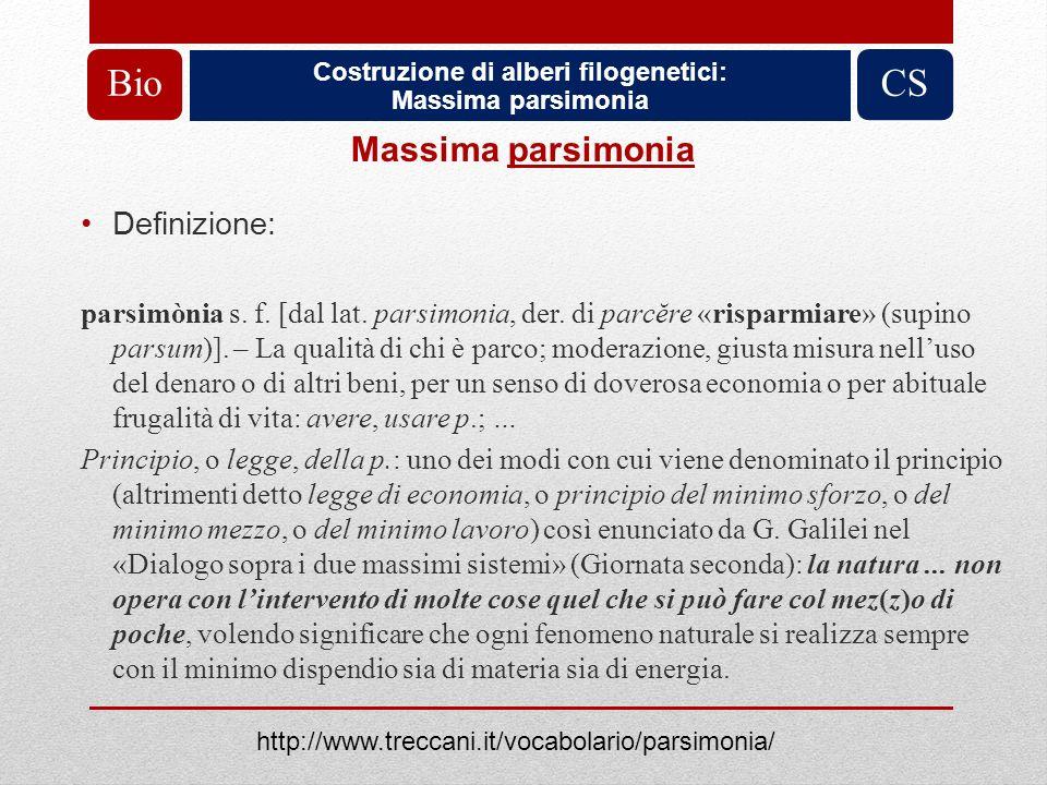 Costruzione di alberi filogenetici: Massima parsimonia BioCS Massima parsimonia Definizione: parsimònia s. f. [dal lat. parsimonia, der. di parcĕre «r