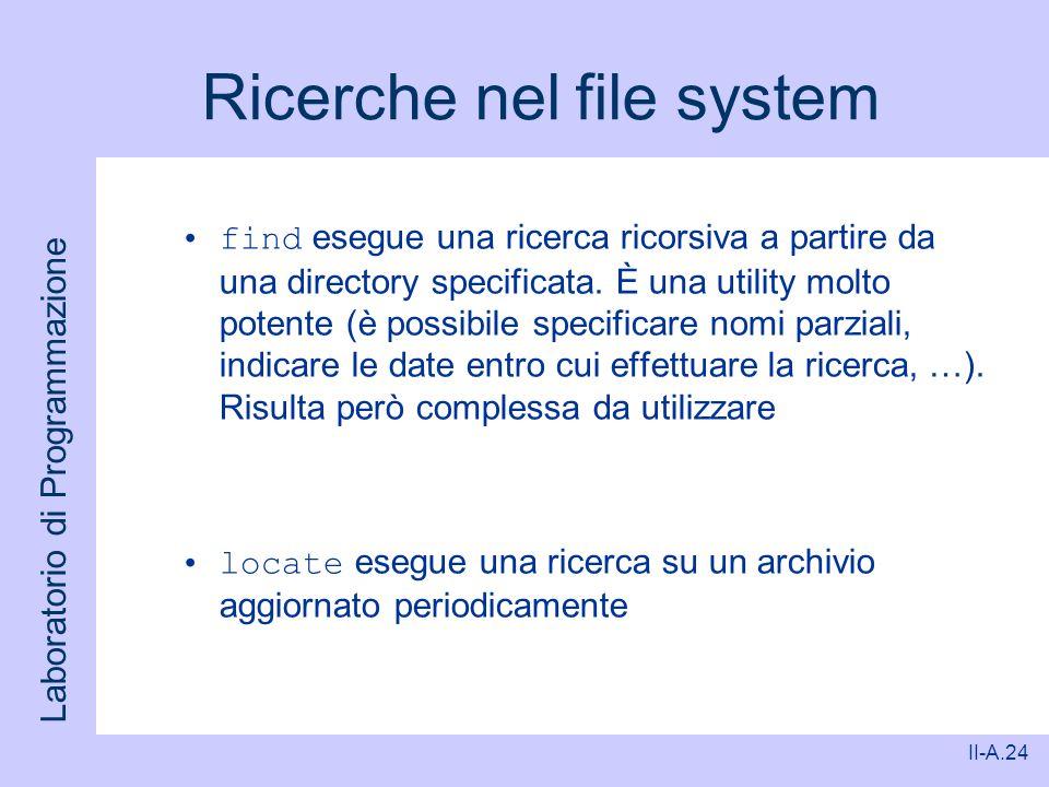 Laboratorio di Programmazione II-A.24 Ricerche nel file system find esegue una ricerca ricorsiva a partire da una directory specificata. È una utility