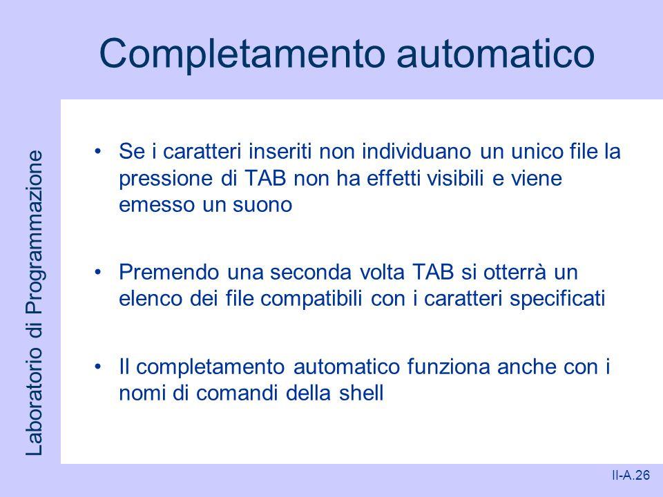 Laboratorio di Programmazione II-A.26 Completamento automatico Se i caratteri inseriti non individuano un unico file la pressione di TAB non ha effett
