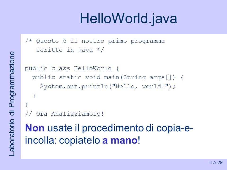 Laboratorio di Programmazione II-A.29 HelloWorld.java /* Questo è il nostro primo programma scritto in java */ public class HelloWorld { public static