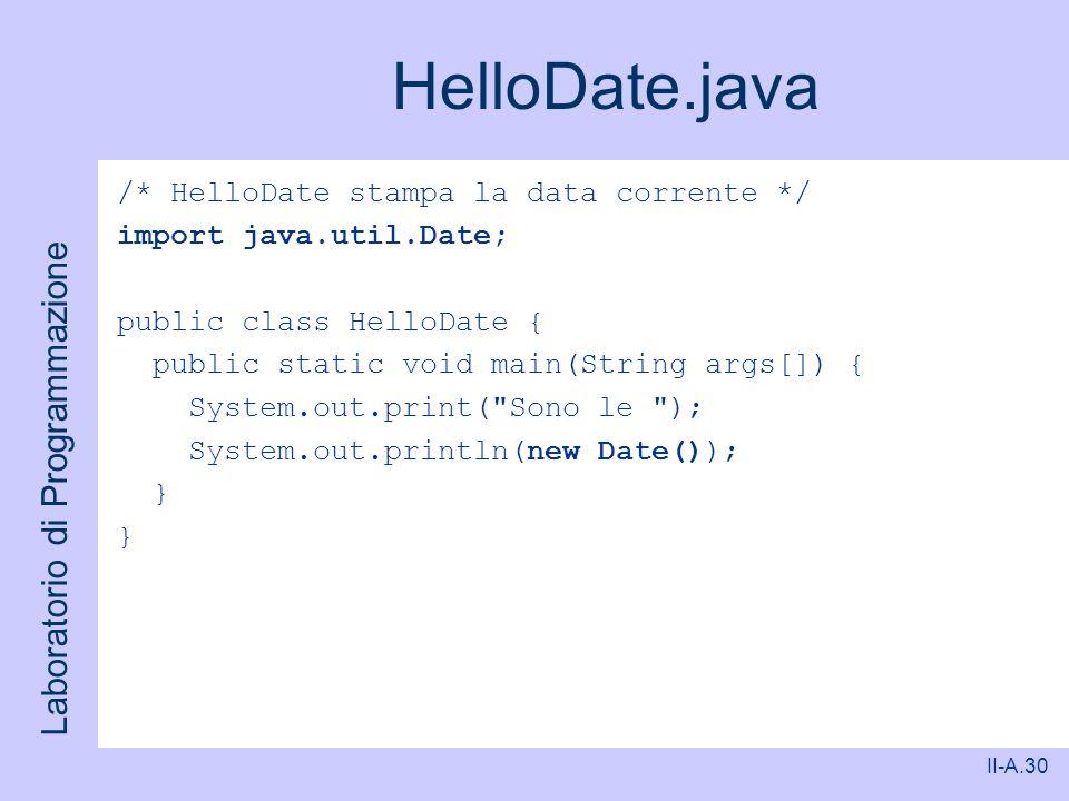 Laboratorio di Programmazione II-A.30 HelloDate.java /* HelloDate stampa la data corrente */ import java.util.Date; public class HelloDate { public st