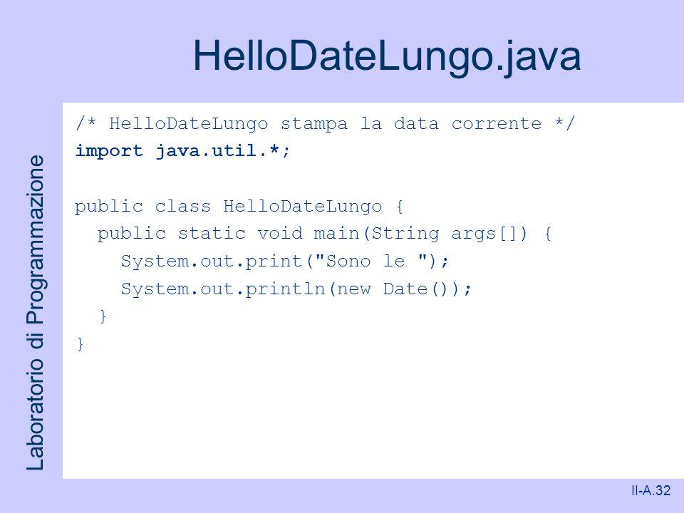Laboratorio di Programmazione II-A.32 HelloDateLungo.java /* HelloDateLungo stampa la data corrente */ import java.util.*; public class HelloDateLungo