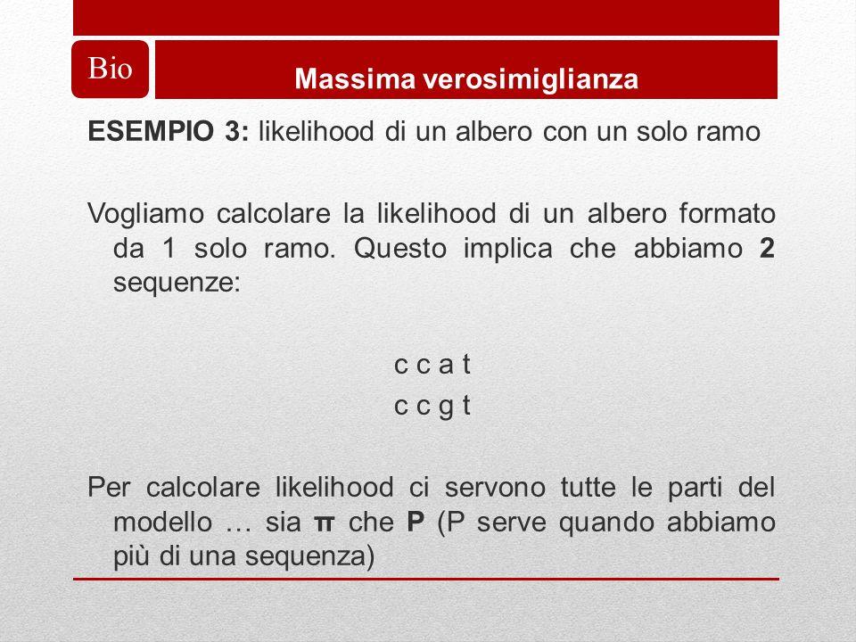 Bio Massima verosimiglianza ESEMPIO 3: likelihood di un albero con un solo ramo Vogliamo calcolare la likelihood di un albero formato da 1 solo ramo.