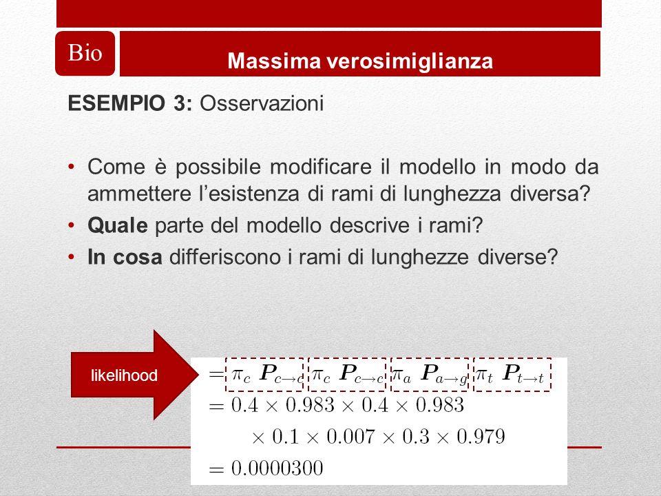 Bio Massima verosimiglianza ESEMPIO 3: Osservazioni Come è possibile modificare il modello in modo da ammettere lesistenza di rami di lunghezza diversa.