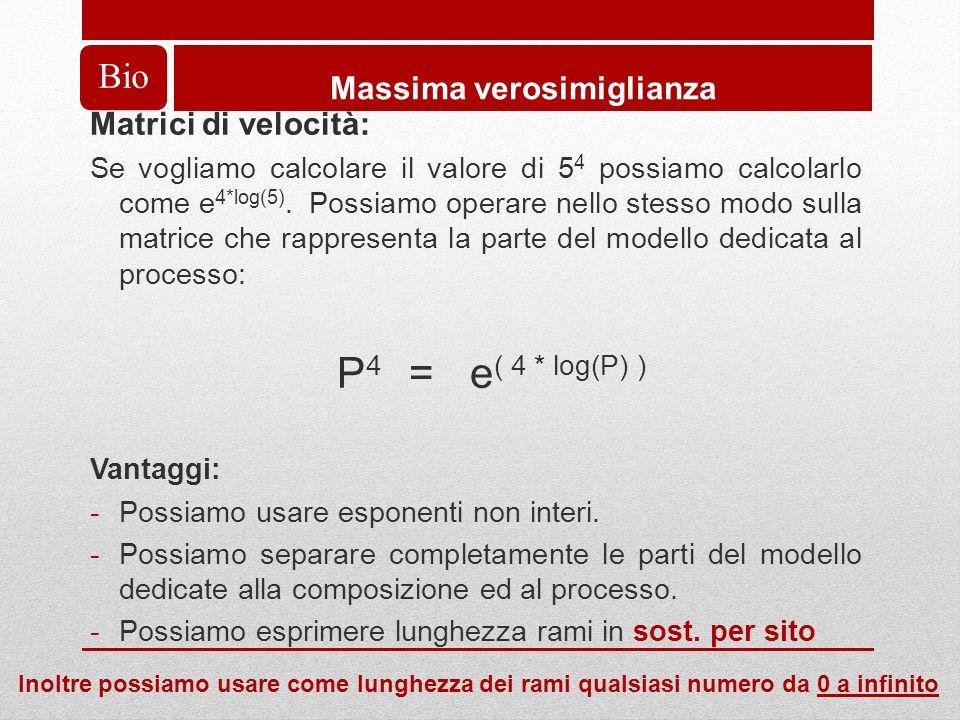 Bio Massima verosimiglianza Matrici di velocità: Se vogliamo calcolare il valore di 5 4 possiamo calcolarlo come e 4*log(5).