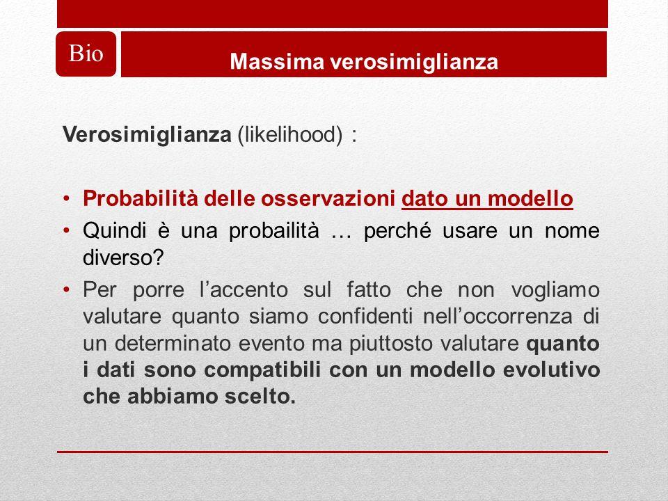 Bio Massima verosimiglianza Verosimiglianza (likelihood) : Probabilità delle osservazioni dato un modello Quindi è una probailità … perché usare un nome diverso.