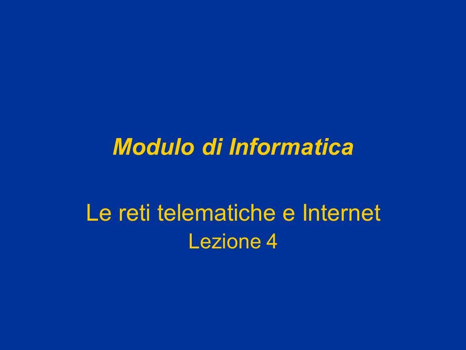 Modulo di Informatica Le reti telematiche e Internet Lezione 4
