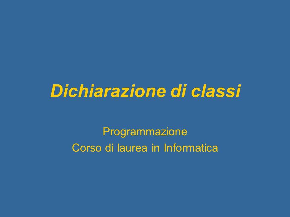 Dichiarazione di classi Programmazione Corso di laurea in Informatica