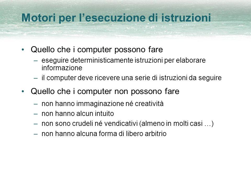 Motori per lesecuzione di istruzioni Quello che i computer possono fare –eseguire deterministicamente istruzioni per elaborare informazione –il comput