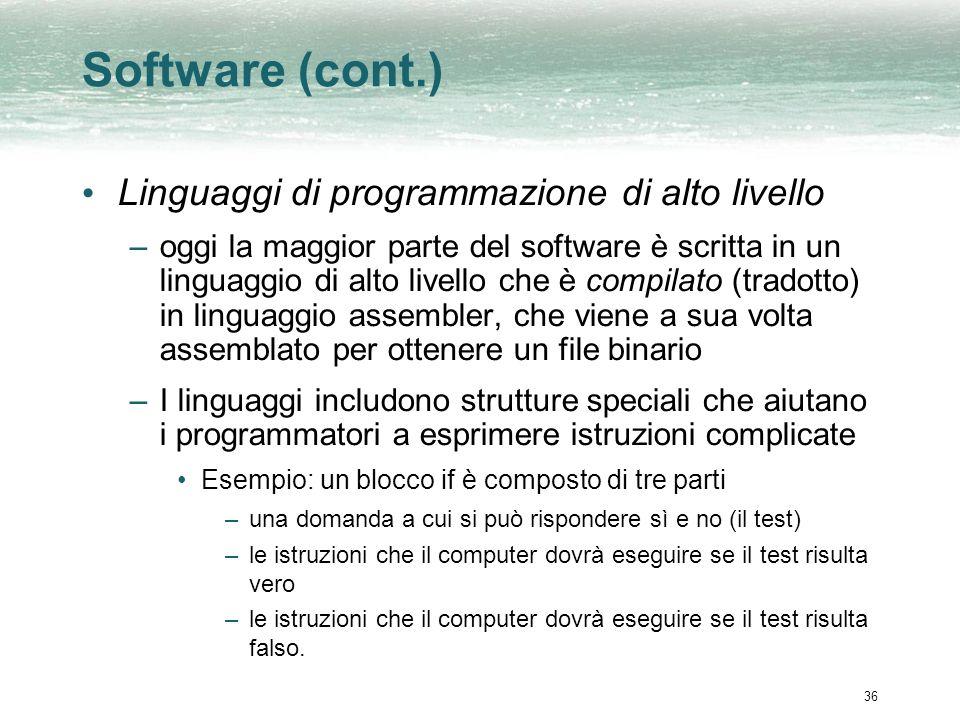 36 Software (cont.) Linguaggi di programmazione di alto livello –oggi la maggior parte del software è scritta in un linguaggio di alto livello che è c