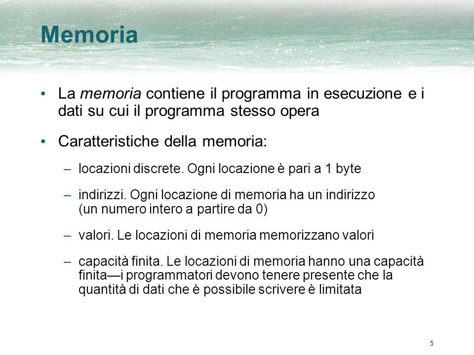 5 Memoria La memoria contiene il programma in esecuzione e i dati su cui il programma stesso opera Caratteristiche della memoria: –locazioni discrete.
