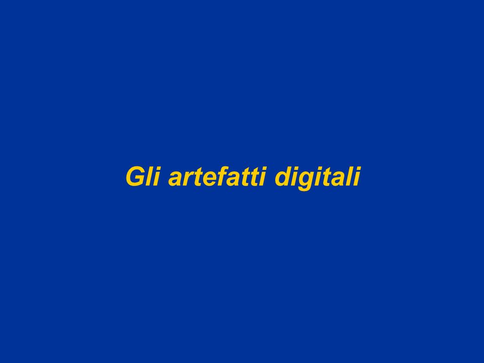 Gli artefatti digitali