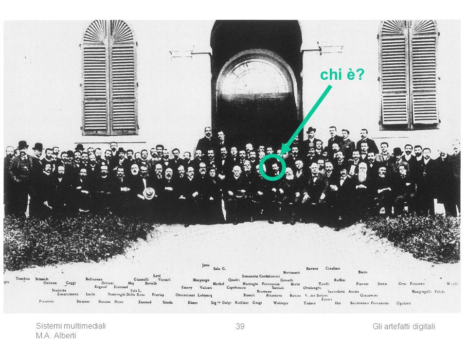 Sistemi multimediali M.A. Alberti Gli artefatti digitali39 chi è?