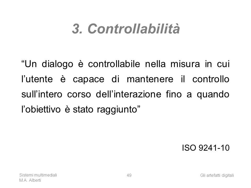 Sistemi multimediali M.A. Alberti Gli artefatti digitali49 3. Controllabilità Un dialogo è controllabile nella misura in cui lutente è capace di mante
