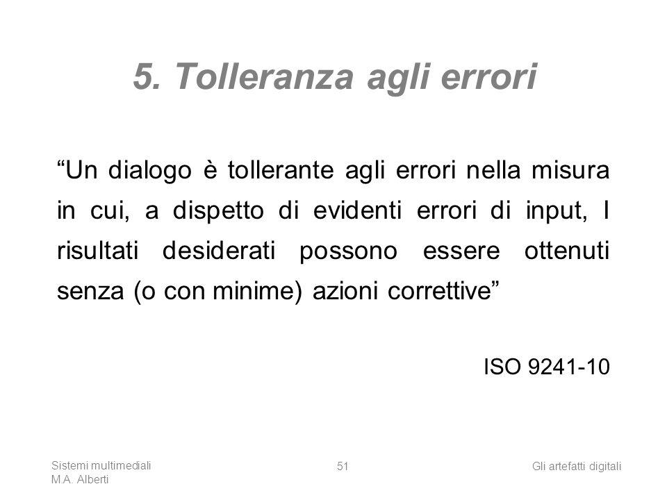 Sistemi multimediali M.A. Alberti Gli artefatti digitali51 5. Tolleranza agli errori Un dialogo è tollerante agli errori nella misura in cui, a dispet