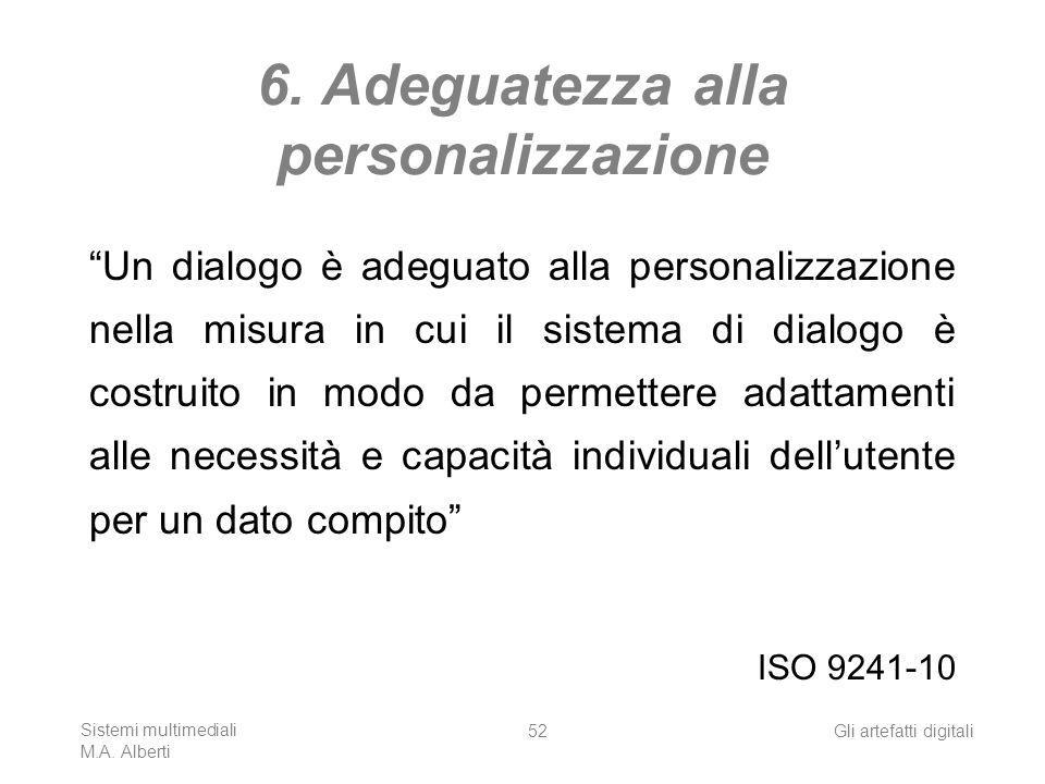 Sistemi multimediali M.A. Alberti Gli artefatti digitali52 6. Adeguatezza alla personalizzazione Un dialogo è adeguato alla personalizzazione nella mi