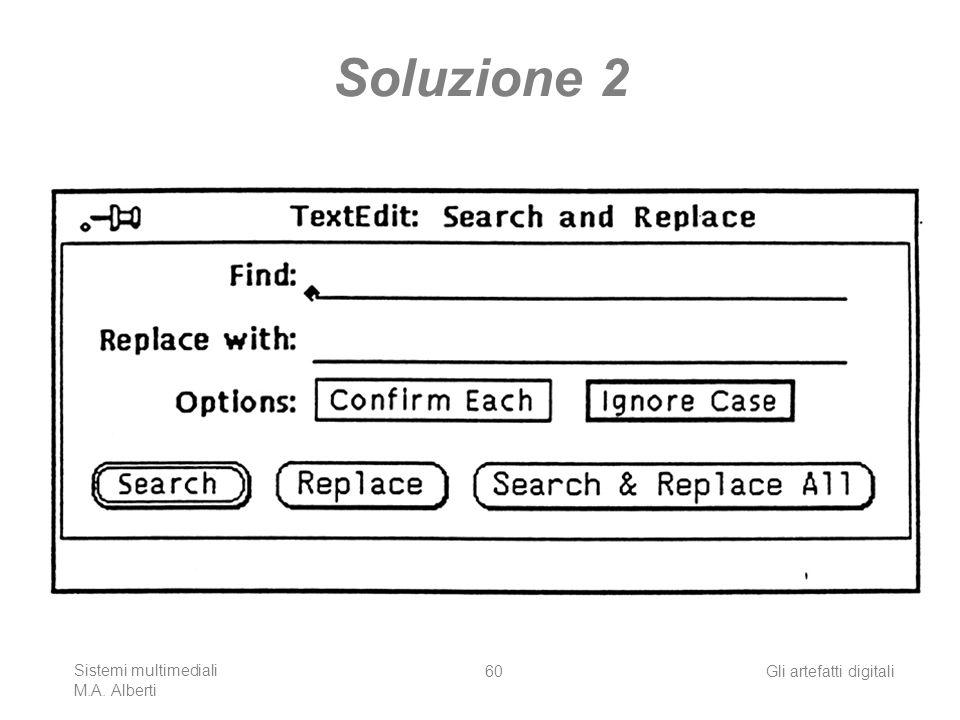 Sistemi multimediali M.A. Alberti Gli artefatti digitali60 Soluzione 2