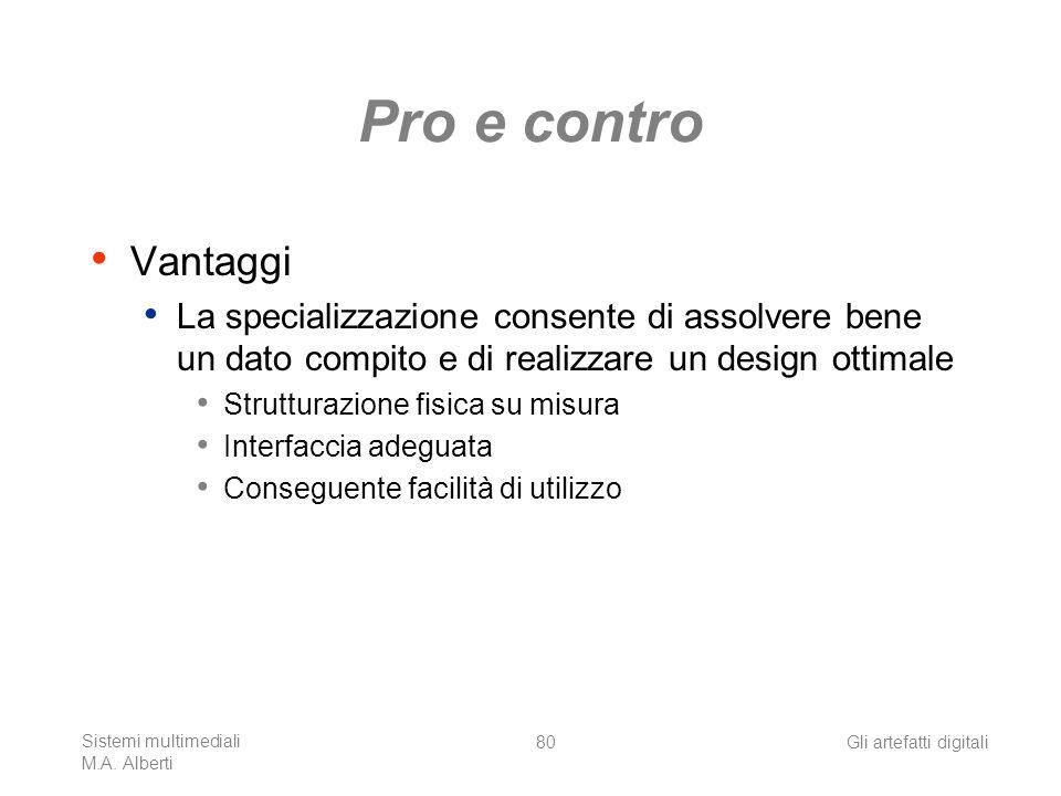 Sistemi multimediali M.A. Alberti Gli artefatti digitali80 Pro e contro Vantaggi La specializzazione consente di assolvere bene un dato compito e di r