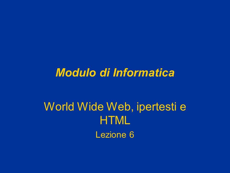Modulo di Informatica World Wide Web, ipertesti e HTML Lezione 6