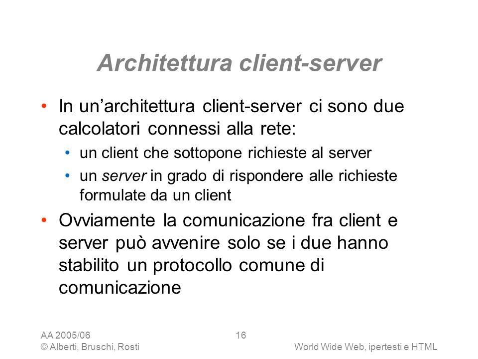 AA 2005/06 © Alberti, Bruschi, RostiWorld Wide Web, ipertesti e HTML 16 Architettura client-server In unarchitettura client-server ci sono due calcola
