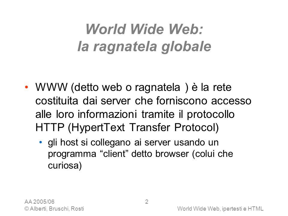 AA 2005/06 © Alberti, Bruschi, RostiWorld Wide Web, ipertesti e HTML 2 World Wide Web: la ragnatela globale WWW (detto web o ragnatela ) è la rete cos